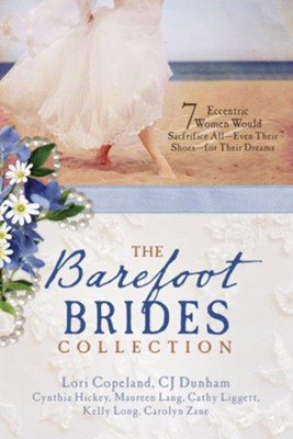 The Barefoot Brides Collection: 7 Eccentric Women Would Sacrifice All-Even Their Shoes-For Their Dreams - eBook  -     By: Lori Copeland, CJ Dunham, Cynthia Hickey