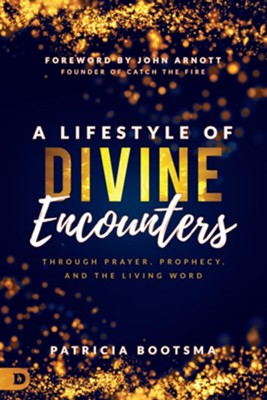 A Lifestyle of Divine Encounters: Through Prayer, Prophecy, and the Living Word - eBook  -     By: Patricia Bootsma