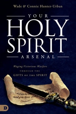 Your Holy Spirit Arsenal: Waging Victorious Warfare Through the Gifts of the Spirit - eBook  -     By: Wade Urban, Connie Hunter-Urban