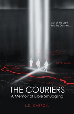 The Couriers: A Memoir of Bible Smuggling - eBook  -     By: L.D. Carroll