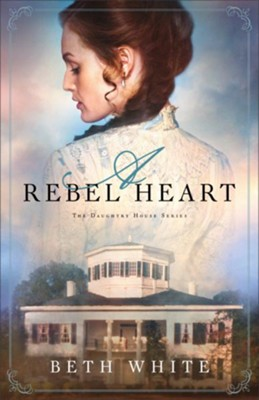 A Rebel Heart (Daughtry House Book #1) - eBook  -     By: Beth White