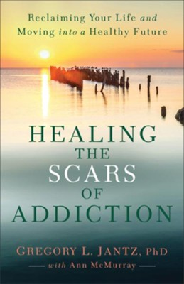 Healing the Scars of Addiction: Reclaiming Your Life and Moving into a Healthy Future - eBook  -     By: Gregory L. Jantz PhD, Ann McMurray