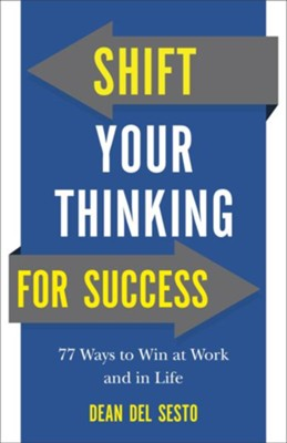 Shift Your Thinking for Success: 77 Ways to Win at Work and in Life - eBook  -     By: Dean Del Sesto