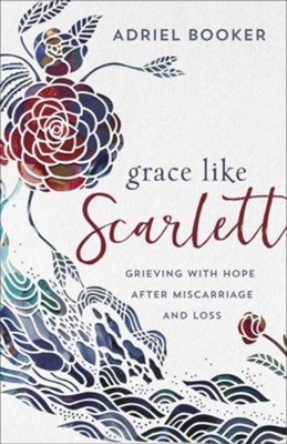 Grace Like Scarlett: Grieving with Hope after Miscarriage and Loss - eBook  -     By: Adriel Booker