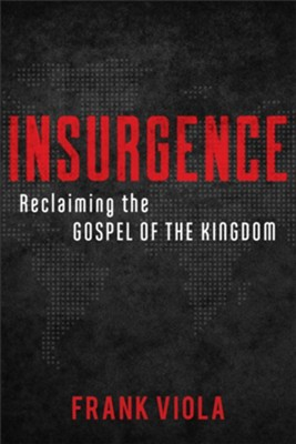 Insurgence: Reclaiming the Gospel of the Kingdom - eBook  -     By: Frank Viola