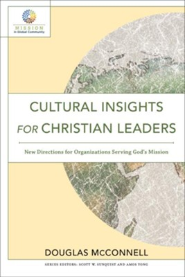 Cultural Insights for Christian Leaders (Mission in Global Community): New Directions for Organizations Serving God's Mission - eBook  -     By: Douglas McConnell