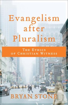 Evangelism after Pluralism: The Ethics of Christian Witness - eBook  -     By: Bryan Stone