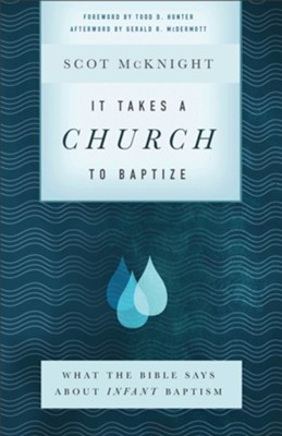 It Takes a Church to Baptize: What the Bible Says about Infant Baptism - eBook  -     By: Scot McKnight