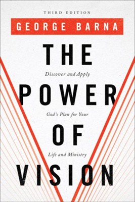 The Power of Vision: Discover and Apply God's Plan for Your Life and Ministry - eBook  -     By: George Barna