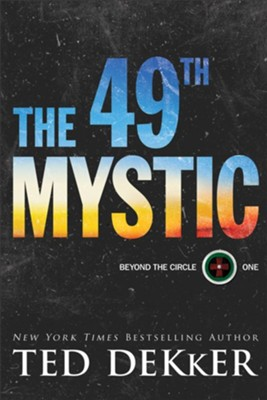 The 49th Mystic (Beyond the Circle Book #1) - eBook  -     By: Ted Dekker