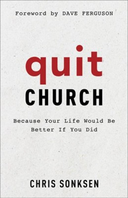 Quit Church: Because Your Life Would Be Better If You Did - eBook  -     By: Chris Sonksen