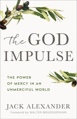 The God Impulse: The Power of Mercy in an Unmerciful World - eBook  -     By: Jack Alexander