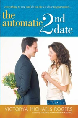 The Automatic 2nd Date: Everything to Say and Do on the 1st Date to Guarantee... - eBook  -     By: Victorya Michaels Rogers