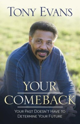 Your Comeback: Your Past Doesn't Have to Determine Your Future - eBook  -     By: Tony Evans
