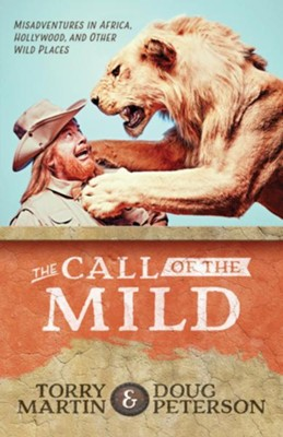 The Call of the Mild: Misadventures in Africa, Hollywood, and Other Wild Places - eBook  -     By: Torry Martin, Doug Peterson