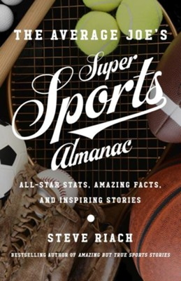 The Average Joe's Super Sports Almanac: All-Star Stats, Amazing Facts, and Inspiring Stories - eBook  -     By: Steve Riach