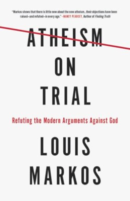 Atheism on Trial: Refuting the Modern Arguments Against God - eBook  -     By: Louis Markos