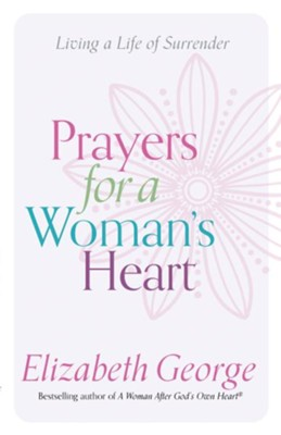 Prayers for a Woman's Heart: Living a Life of Surrender - eBook  -     By: Elizabeth George