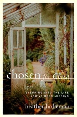 Chosen for Christ: Stepping into the Life You've Been Missing - eBook  -     By: Heather Holleman