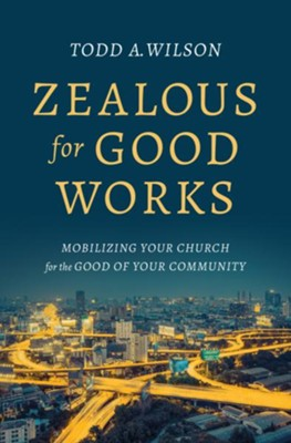 Zealous for Good Works: Helping Your Church Become a City on a Hill - eBook  -     By: Todd Wilson
