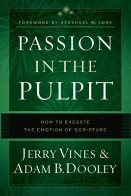 Passion in the Pulpit: Exegeting the Emotion of Scripture - eBook  -     By: Jerry Vines, Adam Dooley