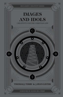 Images and Idols: Creativity for the Christian Life - eBook  -     By: Thomas Terry, Ryan Lister