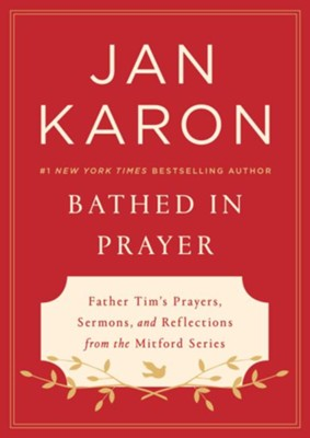 Bathed in Prayer: Father Tim's Prayers, Sermons, and Reflections Collected from the BelovedMitford Series - eBook  -     By: Jan Karon
