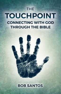 The Touchpoint: Connecting with God Through the Bible  -     By: Bob Santos