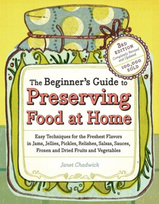 The Beginner's Guide to Preserving Food at Home   -     By: Janet Chadwick