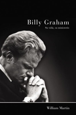 Billy Graham - Su vida, su ministerio - eBook  -     By: William C. Martin