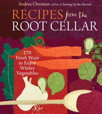 Recipes From the Root Cellar   -     By: Andrea Chesman