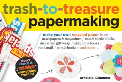 Trash-To-Treasure Papermaking   -     By: Arnold E. Grummer