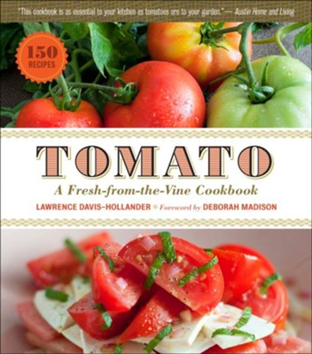 Tomato: A Fresh-from-the-Vine Cookbook   -     By: Lawrence Davis Hollander