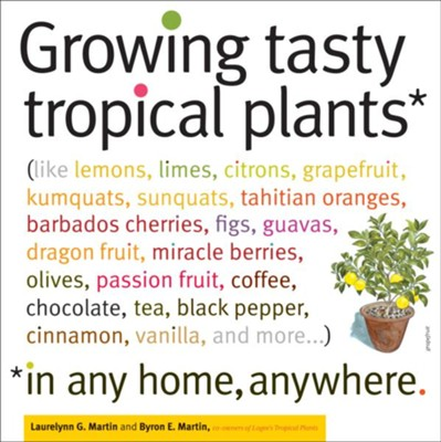 Growing Tasty Tropical Plants in Any Home, Anywhere   -     By: Laurelynn Martin
