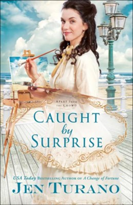 Caught by Surprise (Apart From the Crowd Book #3) - eBook  -     By: Jen Turano