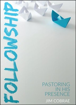 Followship: Pastoring In His Presence  -     By: Jim Cobrae