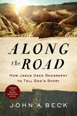 Along the Road: How Jesus Used Geography to Tell God's Story - eBook  -     By: John A. Beck