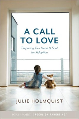 A Call to Love: Preparing Your Heart and Soul for Adoption - eBook  -     By: Julie Holmquist