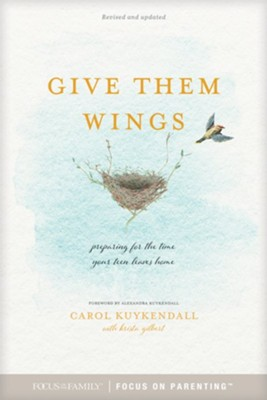 Give Them Wings: Preparing For the Time Your Teen Leaves Home - eBook  -     By: Carol Kuykendall, Krista Gilbert