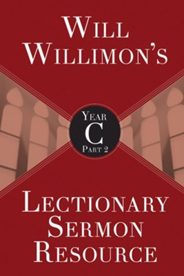 Will Willimon's Lectionary Sermon Resource, Year C Part 2 - eBook  -     By: William H. Willimon