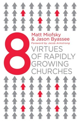 Eight Virtues of Rapidly Growing Churches - eBook  -     By: Matt Miofsky, Jason Byassee