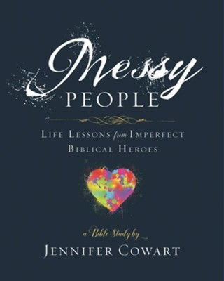 Messy People - Women's Bible Study Participant Workbook: Life Lessons from Imperfect Biblical Heroes - eBook  -     By: Jennifer Cowart