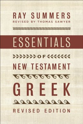 Essentials of New Testament Greek, Revised Edition  -     By: Ray Summers, Thomas Sawyer