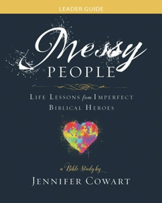 Messy People - Women's Bible Study Leader Guide: Life Lessons from Imperfect Biblical Heroes - eBook  -     By: Jennifer Cowart