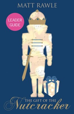 The Gift of the Nutcracker Leader Guide - eBook  -     By: Matt Rawle