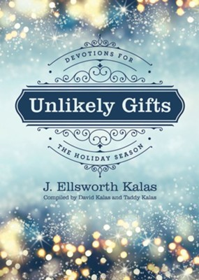 Unlikely Gifts: Daily Devotions for the Christmas Season - eBook  -     By: J. Ellsworth Kalas, David Kalas, Taddy Kalas
