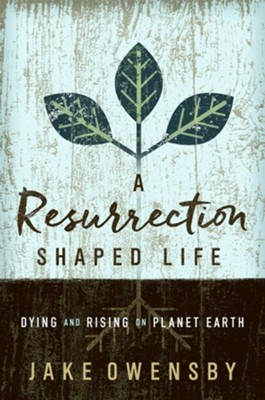 A Resurrection Shaped Life: Dying and Rising on Planet Earth - eBook  -     By: Jake Owensby