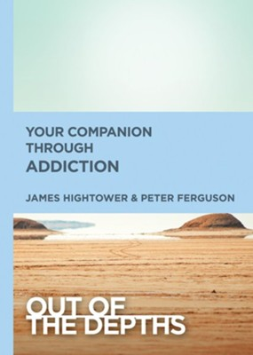 Out of the Depths: Your Companion Through Addiction - eBook  -     By: Peter Ferguson, James E. Hightower
