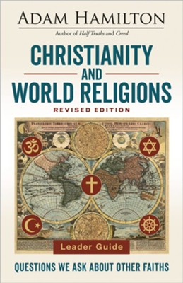 Christianity and World Religions Leader Guide Revised Edition: Questions We Ask About Other Faiths - eBook  -     By: Adam Hamilton