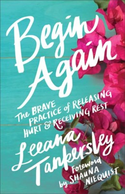 Begin Again: The Brave Practice of Releasing Hurt and Receiving Rest - eBook  -     By: Leeana Tankersley